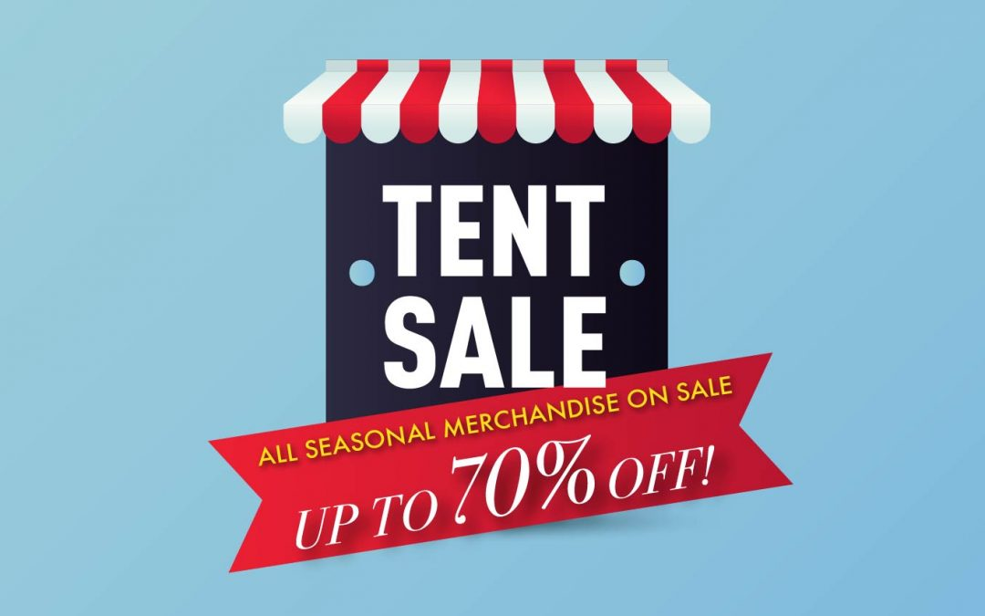 Our Famous Tent Sale is Coming Back!